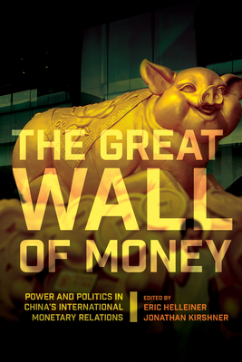 The Great Wall of Money: Power and Politics in China's International Monetary Relations - Helleiner, Eric (Editor), and Kirshner, Jonathan (Editor)
