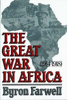 The Great War in Africa: 1914-1918 - Farwell, Byron