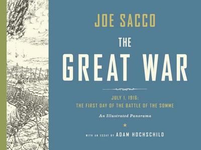 The Great War: July 1, 1916: the First Day of the Battle of the Somme - Sacco, Joe, and Hochschild, Adam