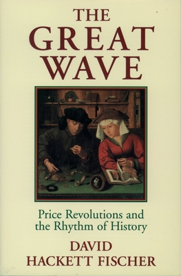 The Great Wave: Price Revolutions and the Rhythm of History - Fischer, David Hackett
