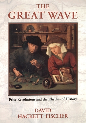 The Great Wave: Price Revolutions and the Rhythym of History - Fischer, David Hackett