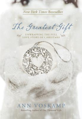 The Greatest Gift: Unwrapping the Full Love Story of Christmas - Voskamp, Ann