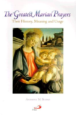 The Greatest Marian Prayers: Their History, Meaning, and Usage - Buono, Anthony M