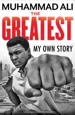 The Greatest: My Own Story - Ali, Muhammad, and Durham, Richard, and Morrison, Toni (Editor)