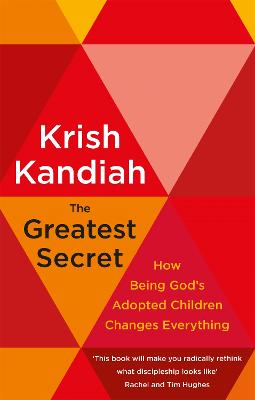 The Greatest Secret: How being God's adopted children changes everything - Kandiah, Krish