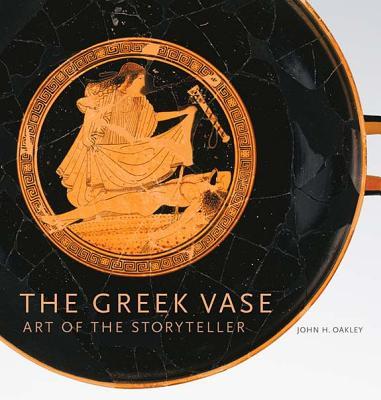 The Greek Vase: Art of the Storyteller - Oakley, John H