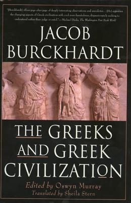 The Greeks and Greek Civilization - Burckhardt, Jacob, and Burckardt, and Murray, Oswyn (Editor)