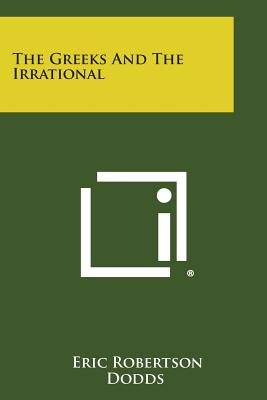 The Greeks and the Irrational - Dodds, Eric Robertson