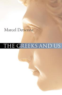 The Greeks and Us: A Comparative Anthropology of Ancient Greece - Detienne, Marcel, Professor