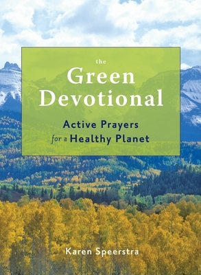 The Green Devotional: Active Prayers for a Healthy Planet - Speerstra, Karen