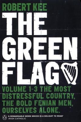 The Green Flag: A History of Irish Nationalism - Kee, Robert