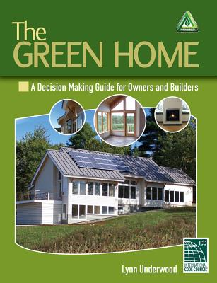 The Green Home: A Decision Making Guide for Owners and Builders - Underwood, Lynn