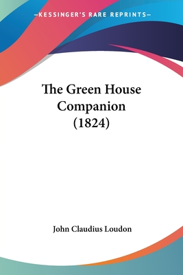 The Green House Companion (1824) - Loudon, John Claudius