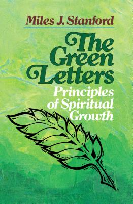 The Green Letters: Principles of Spiritual Growth - Stanford, Miles J, Mr.