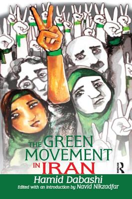 The Green Movement in Iran - Dabashi, Hamid (Editor)