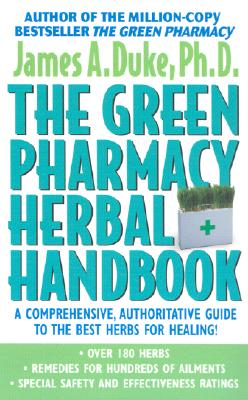 The Green Pharmacy Herbal Handbook: Your Everyday Reference to the Best Herbs for Healing - Duke, James A, PhD