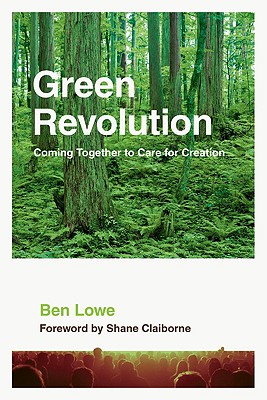 The Green Revolution: The Global Impact of Our Daily Choices - Lowe, Ben, and Claiborne, Shane (Foreword by)