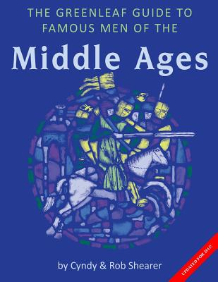 The Greenleaf Guide to Famous Men of the Middle Ages - Shearer, Cynthia A, and Shearer, Robert G, and Shearer, Cyndy