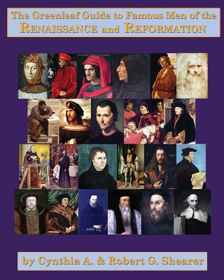 The Greenleaf Guide to Famous Men of the Renaissance and Reformation - Shearer, Cynthia a, and Shearer, Robert G