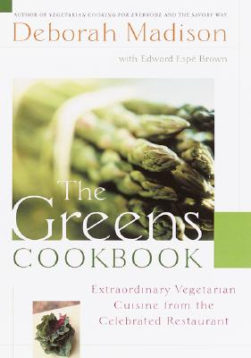The Greens Cookbook: Extraordinary Vegetarian Cuisine from the Celebrated Restaurant - Madison, Deborah, and Brown, Edward Espe, and Cunningham, Marion (Foreword by)