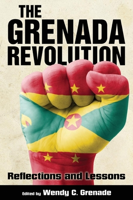 The Grenada Revolution: Reflections and Lessons - Grenade, Wendy C (Editor)