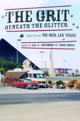 The Grit Beneath the Glitter: Tales from the Real Las Vegas - Rothman, Hal (Editor), and Davis, Mike (Editor)