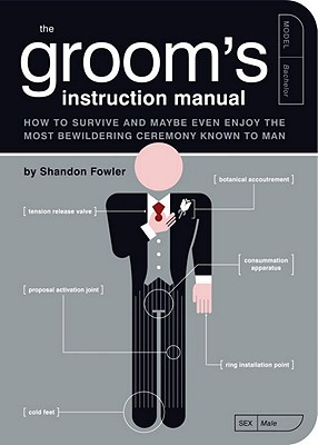The Groom's Instruction Manual: How to Survive and Possibly Even Enjoy the Most Bewildering Ceremony Known to Man - Fowler, Shandon, and Kepple, Paul (Illustrator), and Buffum, Jude (Illustrator)