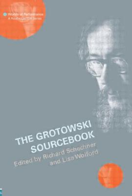 The Grotowski Sourcebook - Schechner, Richard (Editor), and Wolford Wylam, Lisa (Editor)