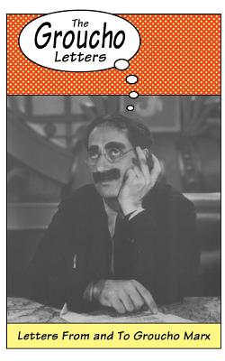 The Groucho Letters: Letter from and to Groucho Marx - Marx, Groucho
