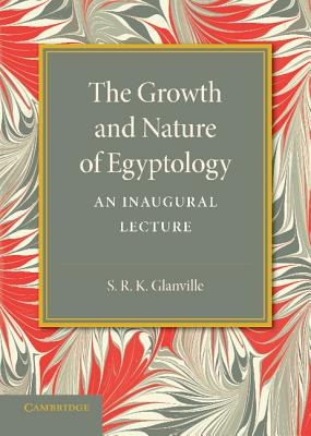 The Growth and Nature of Egyptology - Glanville, S.R.K.