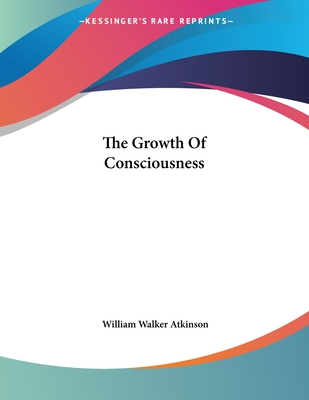 The Growth of Consciousness - Atkinson, William Walker