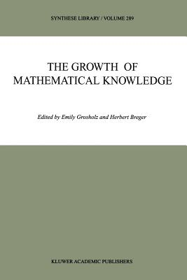 The Growth of Mathematical Knowledge - Grosholz, Emily (Editor), and Breger, Herbert (Editor)