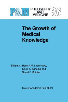 The Growth of Medical Knowledge - Ten Have, H a (Editor)
