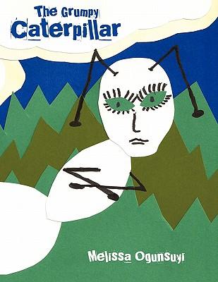 The Grumpy Caterpillar - Ogunsuyi, Melissa