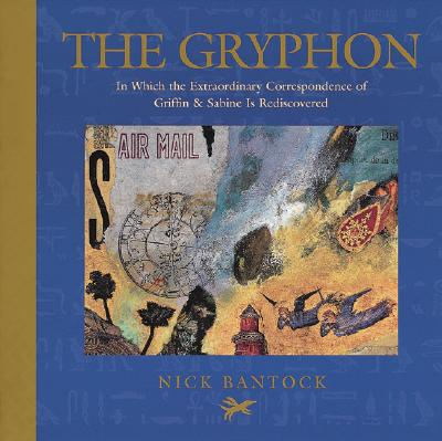 The Gryphon: In Which the Extraordinary Correspondence of Griffin & Sabine is Rediscovered - Bantock, Nick
