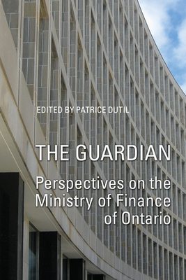The Guardian: Perspectives on the Ministry of Finance of Ontario - Dutil, Patrice (Editor)