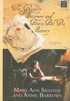The Guernsey Literary and Potato Peel Pie Society - Shaffer, Mary Ann, and Barrows, Annie