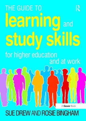 The Guide to Learning and Study Skills: For Higher Education and at Work - Drew, Sue