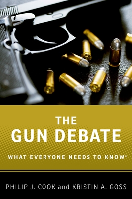 The Gun Debate - Cook, Philip J, and Goss, Kristin a