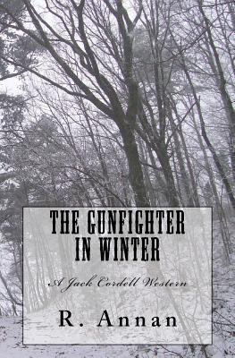 The Gunfighter in Winter: A Jack Cordell Western - Annan, R