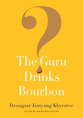 The Guru Drinks Bourbon? - Khyentse, Dzongsar Jamyang