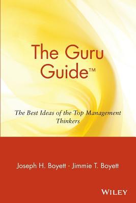 The Guru Guide: The Best Ideas of the Top Management Thinkers - Boyett, Joseph H, PhD