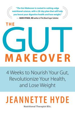 The Gut Makeover: 4 Weeks to Nourish Your Gut, Revolutionize Your Health, and Lose Weight - Hyde, Jeannette
