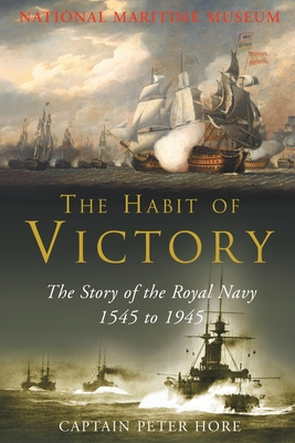 The Habit of Victory: the Story of the Royal Navy 1545 to 1945 - Hore, Peter, Captain
