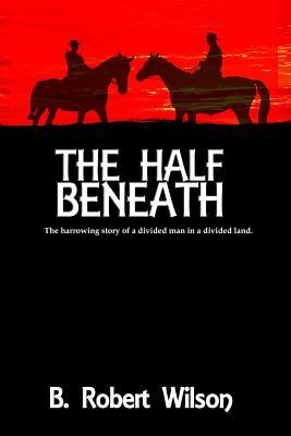 The Half Beneath - Wilson, B Robert