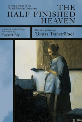The Half-Finished Heaven: The Best Poems of Tomas Transtromer - Transtromer, Tomas, and Bly, Robert (Translated by)