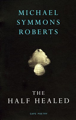 The Half-Healed - Roberts, Michael Symmons