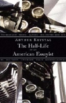 The Half-Life of an American Essayist - Krystal, Arthur, Mr.