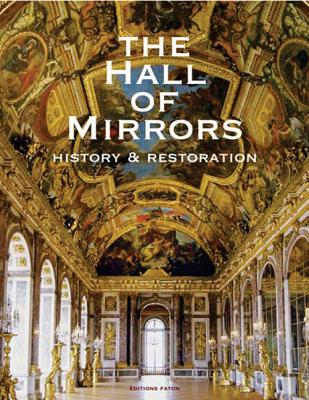 The Hall of Mirrors: History and Restoration - Sautier-Greening, Ann (Translated by), and Albanel, Christine (Preface by), and Arizzoli-Clementel, Pierre (Preface by)