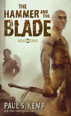 The Hammer and the Blade: An Egil & Nix Novel - Kemp, Paul S
